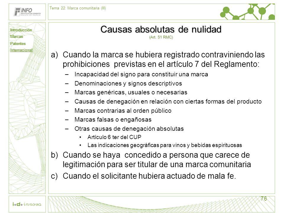 Introducción Marcas Patentes Internacional 76 Causas absolutas de nulidad (Art. 51 RMC) a)Cuando la marca se hubiera registrado contraviniendo las pro