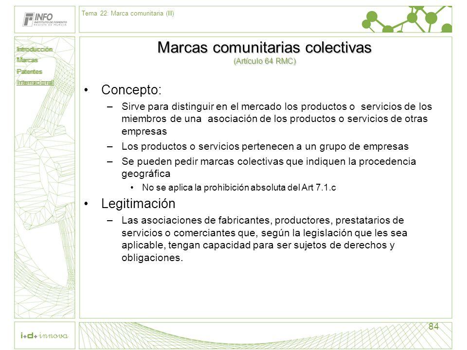 Introducción Marcas Patentes Internacional 84 Marcas comunitarias colectivas (Artículo 64 RMC) Concepto: –Sirve para distinguir en el mercado los prod