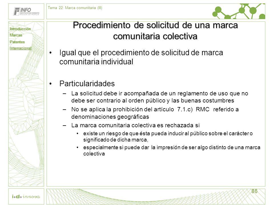 Introducción Marcas Patentes Internacional 86 Procedimiento de solicitud de una marca comunitaria colectiva Igual que el procedimiento de solicitud de