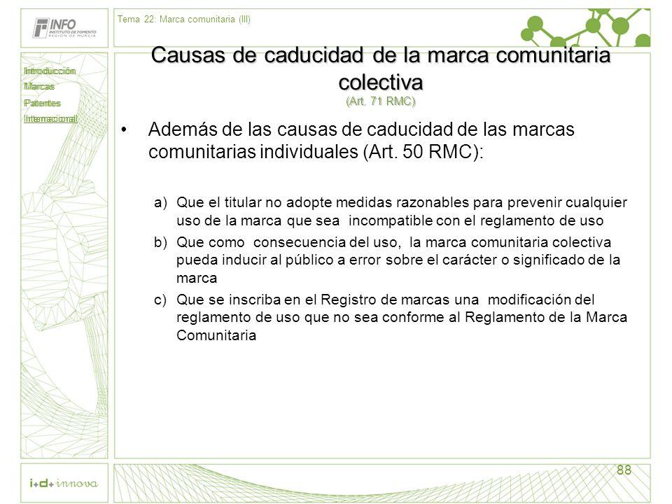Introducción Marcas Patentes Internacional 88 Causas de caducidad de la marca comunitaria colectiva (Art. 71 RMC) Además de las causas de caducidad de