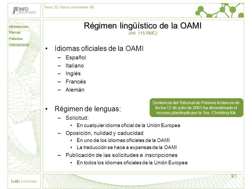 Introducción Marcas Patentes Internacional 91 Régimen lingüístico de la OAMI (Art. 115 RMC) Idiomas oficiales de la OAMI –Español –Italiano –Inglés –F