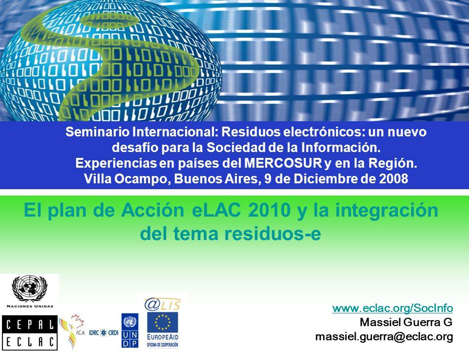 El plan de Acción eLAC 2010 y la integración del tema residuos-e Seminario Internacional: Residuos electrónicos: un nuevo desafío para la Sociedad de la Información.
