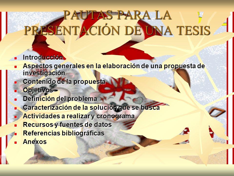 PAUTAS PARA LA PRESENTACIÓN DE UNA TESIS Introducción Introducción Aspectos generales en la elaboración de una propuesta de investigación Aspectos gen