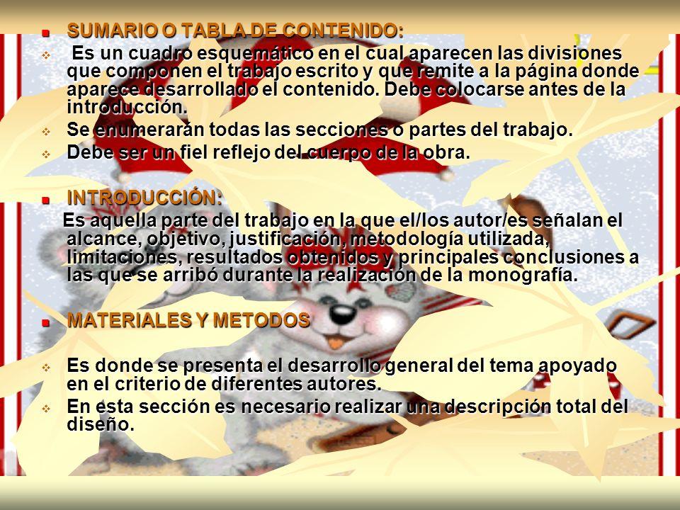 SUMARIO O TABLA DE CONTENIDO: SUMARIO O TABLA DE CONTENIDO: Es un cuadro esquemático en el cual aparecen las divisiones que componen el trabajo escrit