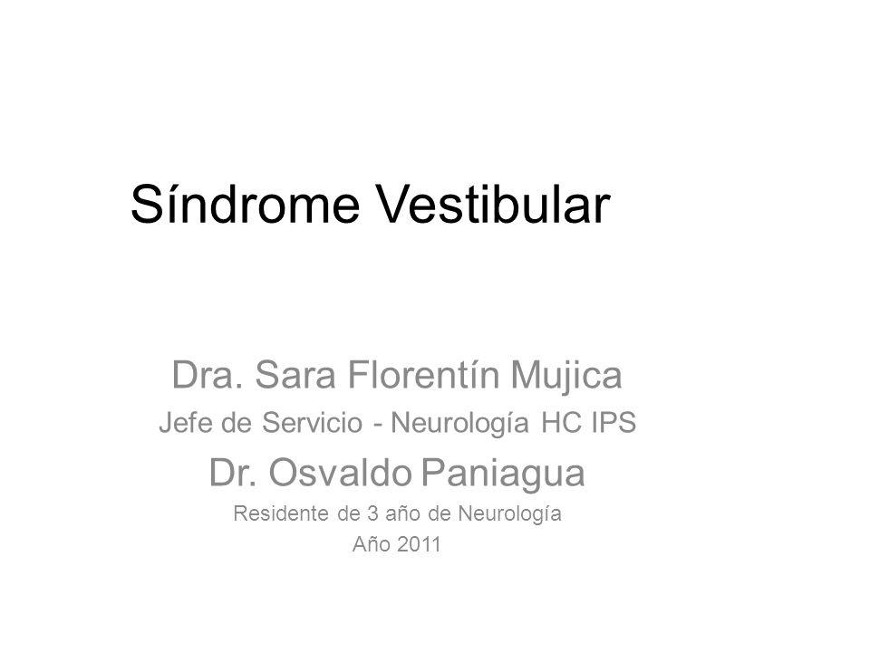 Síndrome Vestibular Dra. Sara Florentín Mujica Jefe de Servicio - Neurología HC IPS Dr. Osvaldo Paniagua Residente de 3 año de Neurología Año 2011