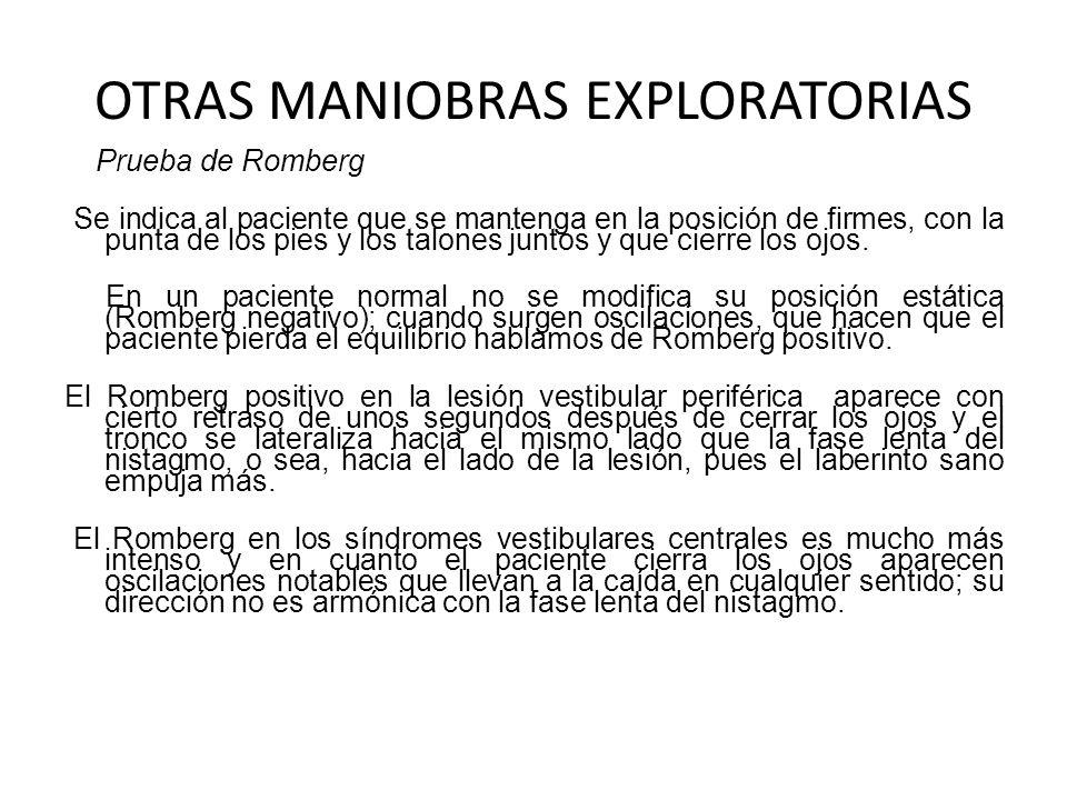 OTRAS MANIOBRAS EXPLORATORIAS Prueba de Romberg Se indica al paciente que se mantenga en la posición de firmes, con la punta de los pies y los talones