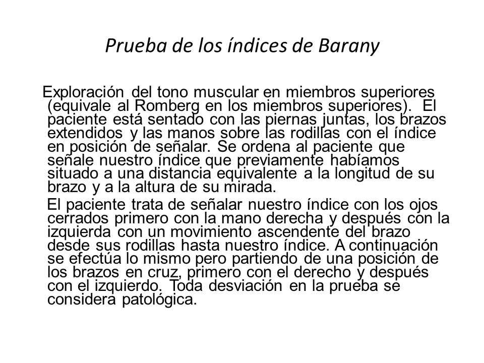 Prueba de los índices de Barany Exploración del tono muscular en miembros superiores (equivale al Romberg en los miembros superiores). El paciente est