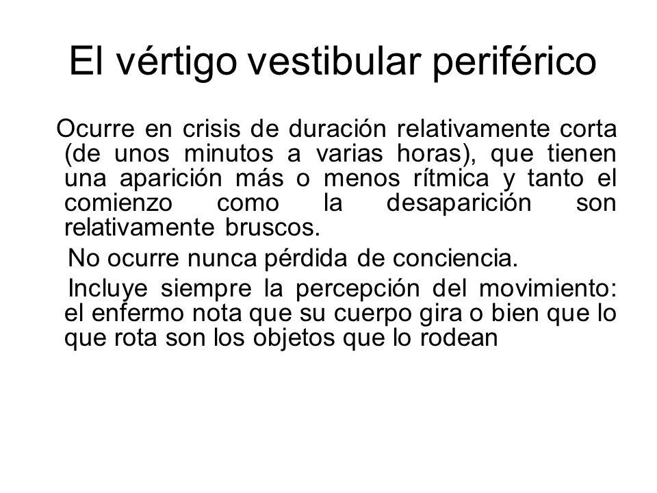 El vértigo vestibular periférico Ocurre en crisis de duración relativamente corta (de unos minutos a varias horas), que tienen una aparición más o men