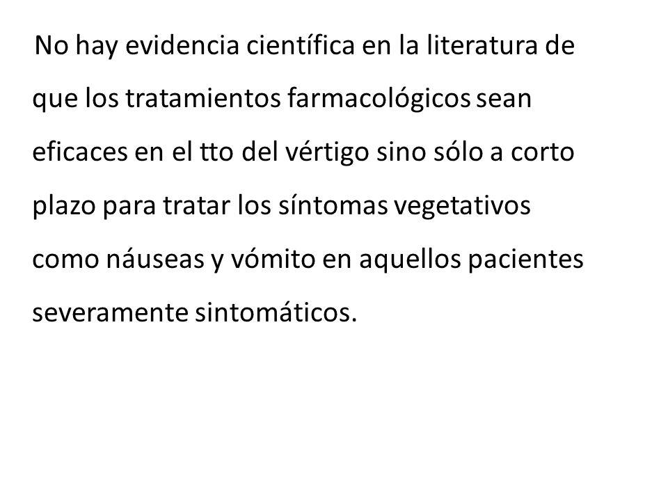 No hay evidencia científica en la literatura de que los tratamientos farmacológicos sean eficaces en el tto del vértigo sino sólo a corto plazo para t
