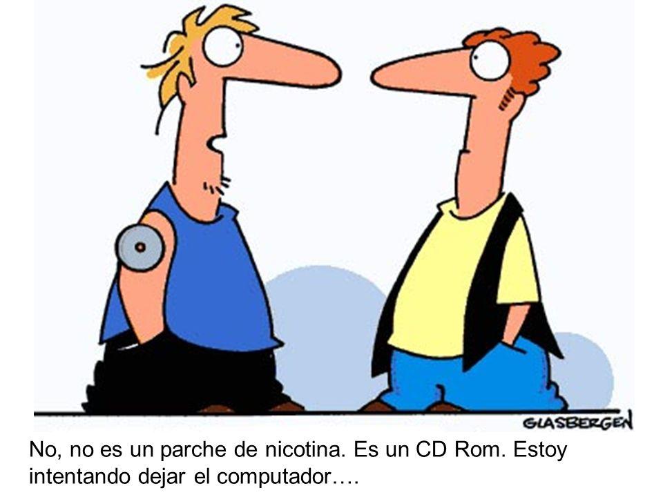 No, no es un parche de nicotina. Es un CD Rom. Estoy intentando dejar el computador….