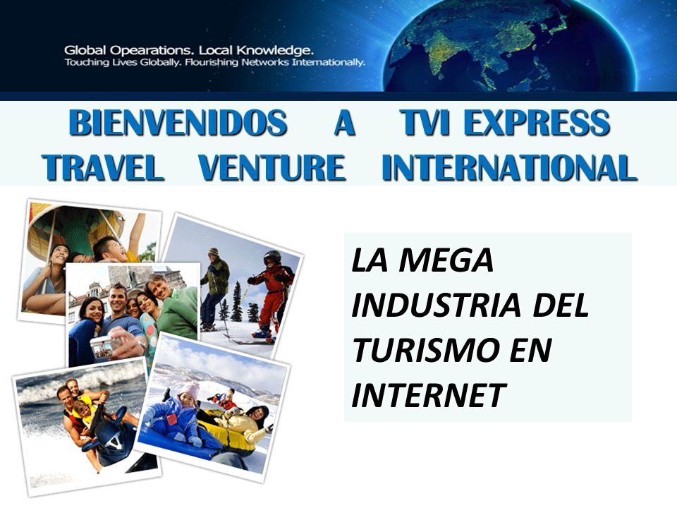BIENVENIDOS A TVI EXPRESS TRAVEL VENTURE INTERNATIONAL LA MEGA INDUSTRIA DEL TURISMO EN INTERNET
