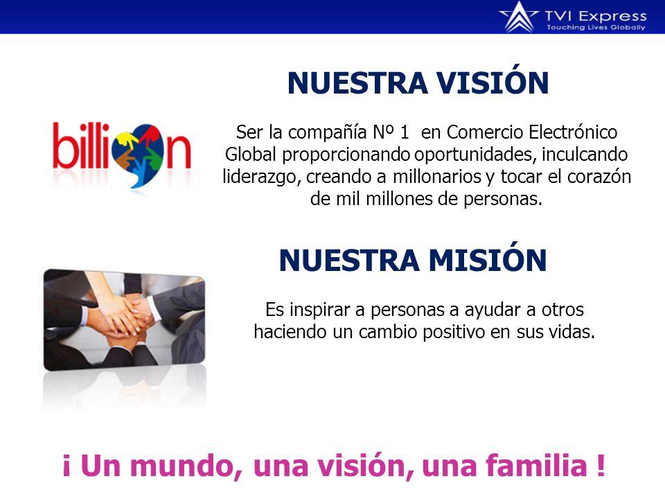 NUESTRA VISIÓN Ser la compañía Nº 1 en Comercio Electrónico Global proporcionando oportunidades, inculcando liderazgo, creando a millonarios y tocar el corazón de mil millones de personas.