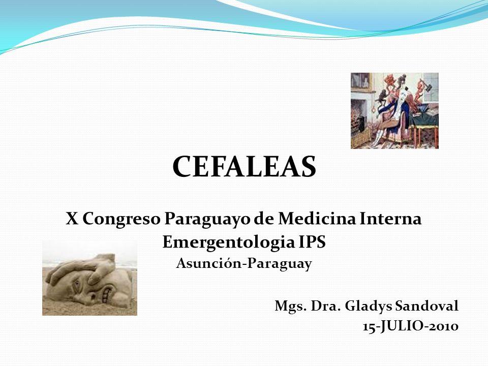 CEFALEAS X Congreso Paraguayo de Medicina Interna Emergentologia IPS Asunción-Paraguay Mgs. Dra. Gladys Sandoval 15-JULIO-2010