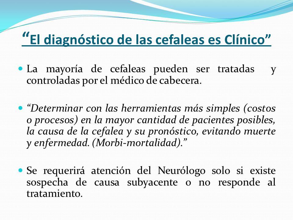El diagnóstico de las cefaleas es Clínico La mayoría de cefaleas pueden ser tratadas y controladas por el médico de cabecera. Determinar con las herra