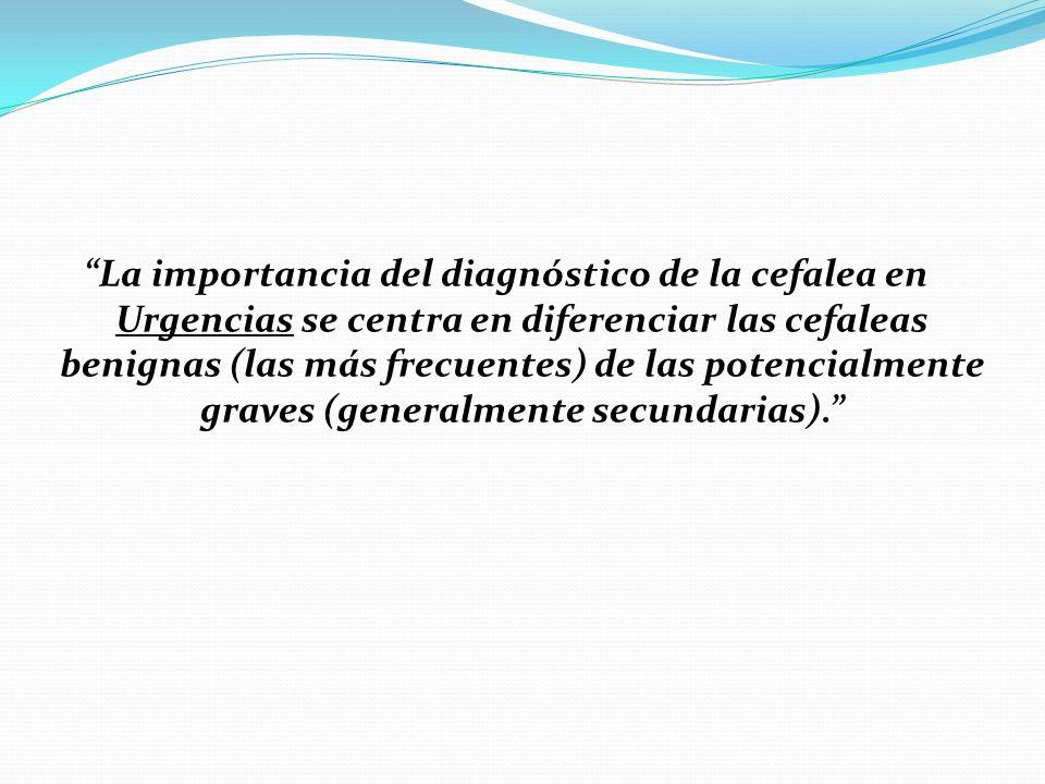 La importancia del diagnóstico de la cefalea en Urgencias se centra en diferenciar las cefaleas benignas (las más frecuentes) de las potencialmente gr