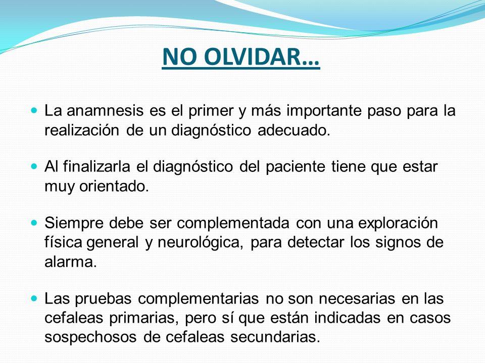 NO OLVIDAR… La anamnesis es el primer y más importante paso para la realización de un diagnóstico adecuado. Al finalizarla el diagnóstico del paciente