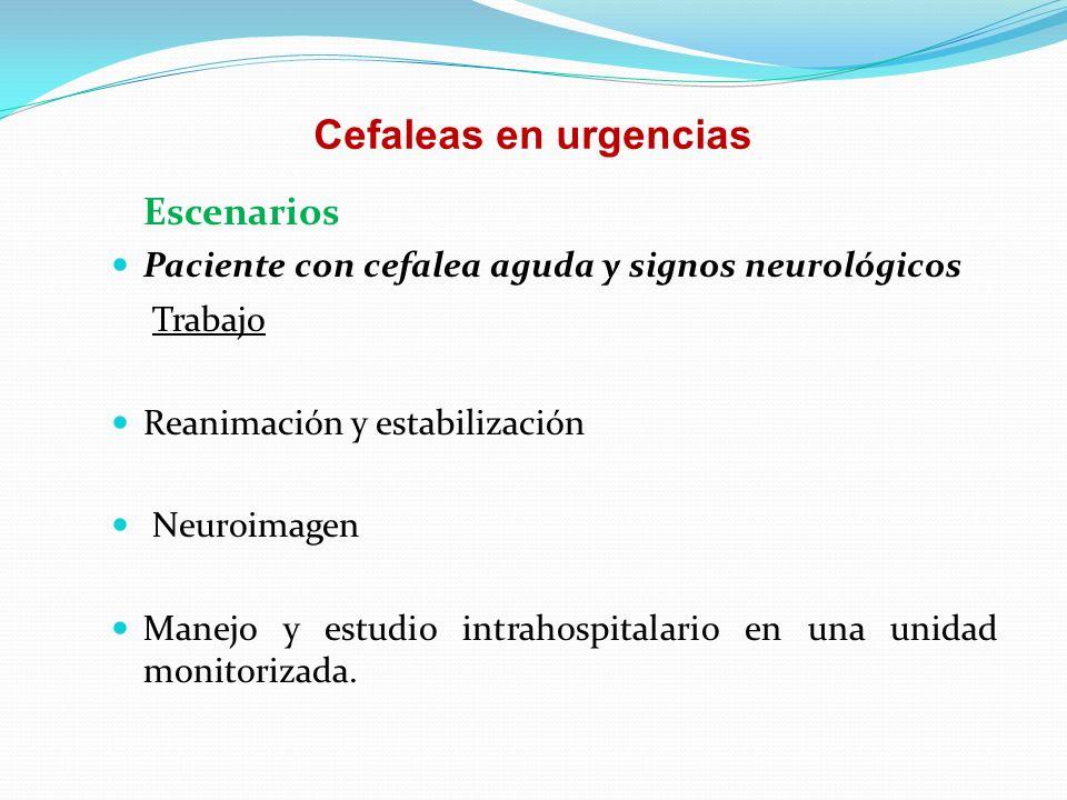 Cefaleas en urgencias Escenarios Paciente con cefalea aguda y signos neurológicos Trabajo Reanimación y estabilización Neuroimagen Manejo y estudio in