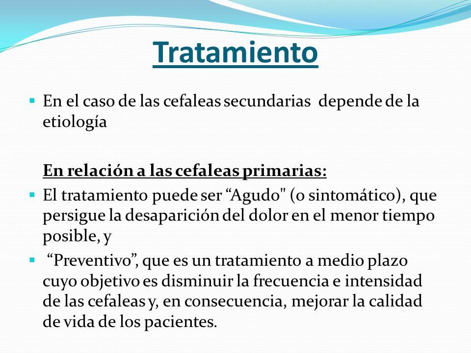 Tratamiento En el caso de las cefaleas secundarias depende de la etiología En relación a las cefaleas primarias: El tratamiento puede ser Agudo