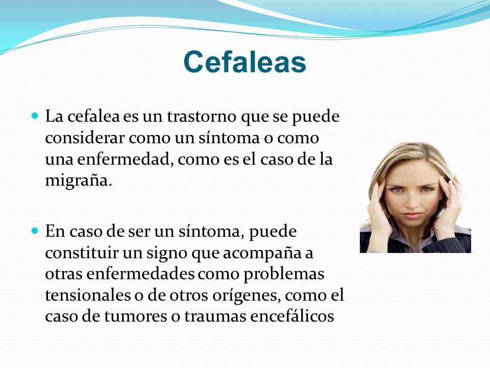 La cefalea es un trastorno que se puede considerar como un síntoma o como una enfermedad, como es el caso de la migraña. En caso de ser un síntoma, pu