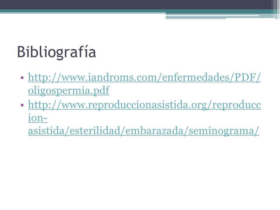 Bibliografía http://www.iandroms.com/enfermedades/PDF/ oligospermia.pdfhttp://www.iandroms.com/enfermedades/PDF/ oligospermia.pdf http://www.reproducc