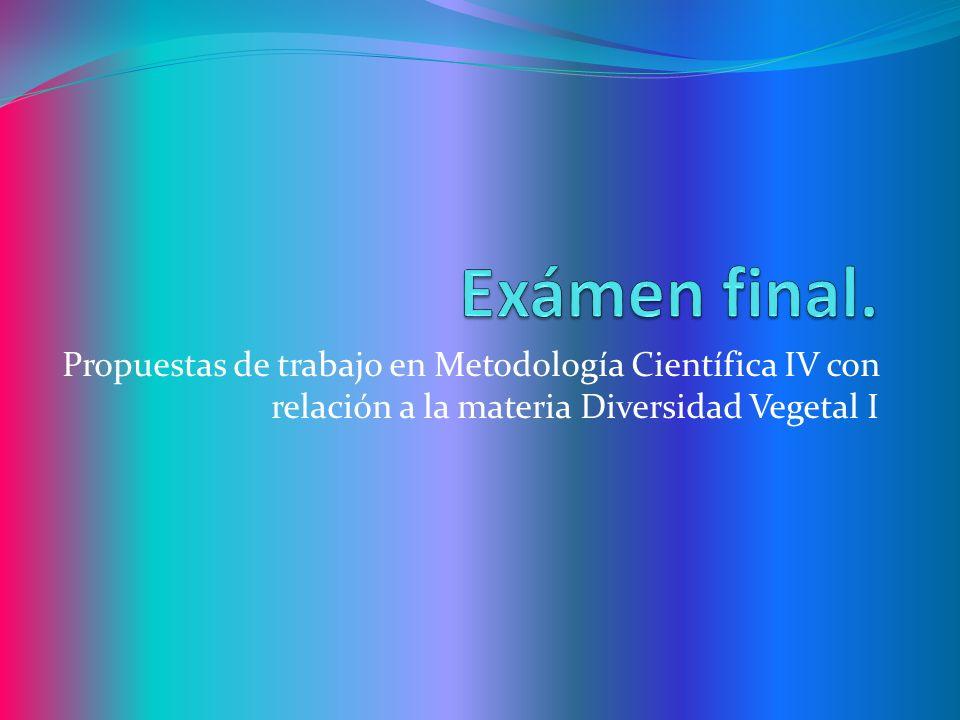 Propuestas de trabajo en Metodología Científica IV con relación a la materia Diversidad Vegetal I