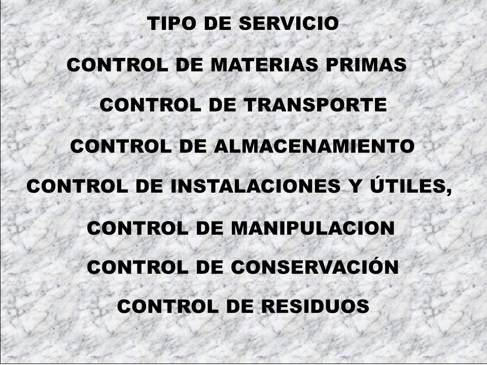 TIPO DE SERVICIO CONTROL DE MANIPULACION CONTROL DE TRANSPORTE CONTROL DE INSTALACIONES Y ÚTILES, CONTROL DE MATERIAS PRIMAS CONTROL DE ALMACENAMIENTO