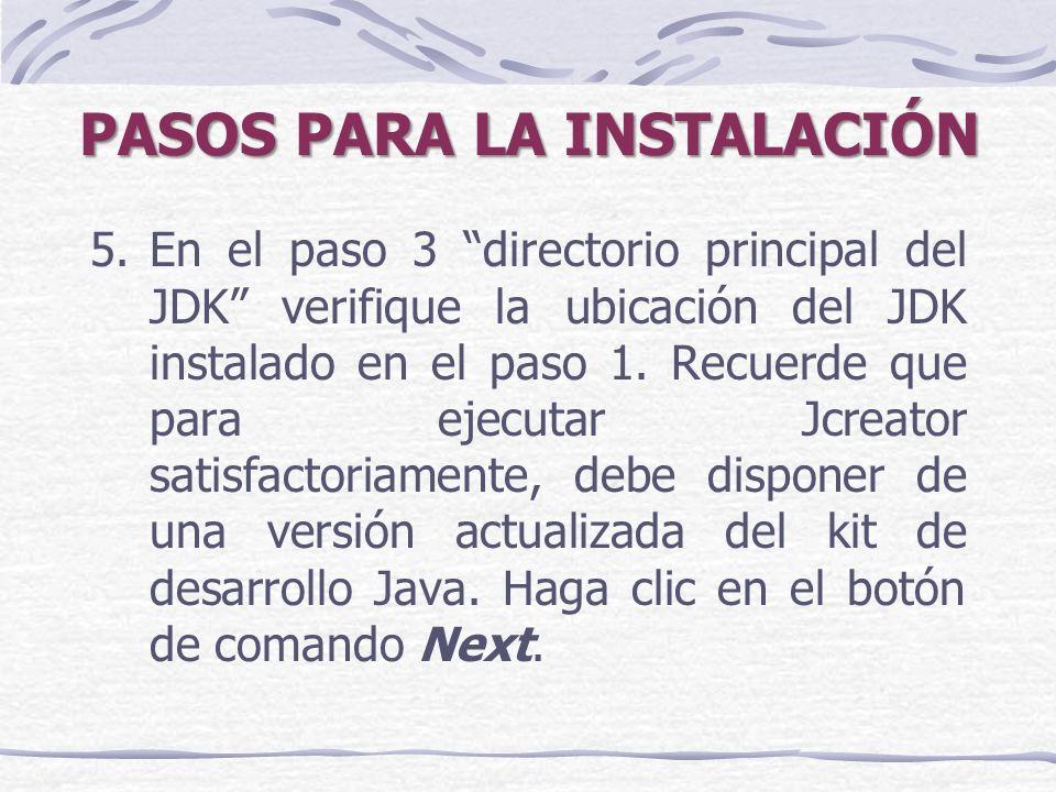 PASOS PARA LA INSTALACIÓN 5.En el paso 3 directorio principal del JDK verifique la ubicación del JDK instalado en el paso 1.