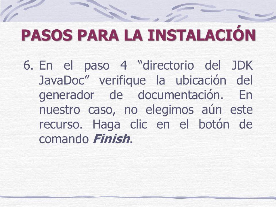 PASOS PARA LA INSTALACIÓN 6.En el paso 4 directorio del JDK JavaDoc verifique la ubicación del generador de documentación.