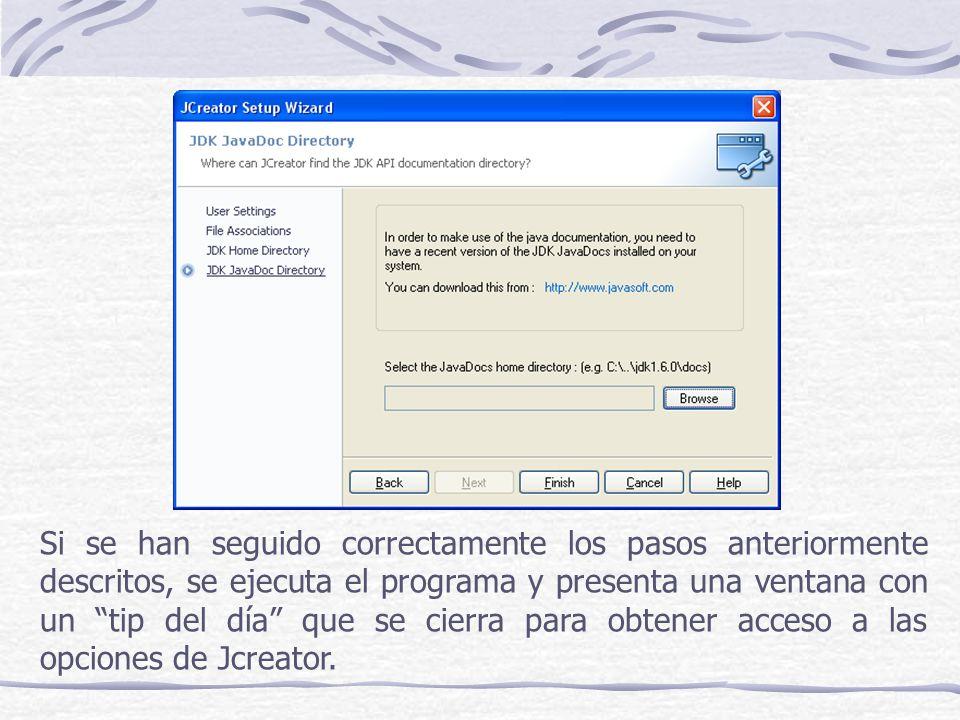 Si se han seguido correctamente los pasos anteriormente descritos, se ejecuta el programa y presenta una ventana con un tip del día que se cierra para obtener acceso a las opciones de Jcreator.