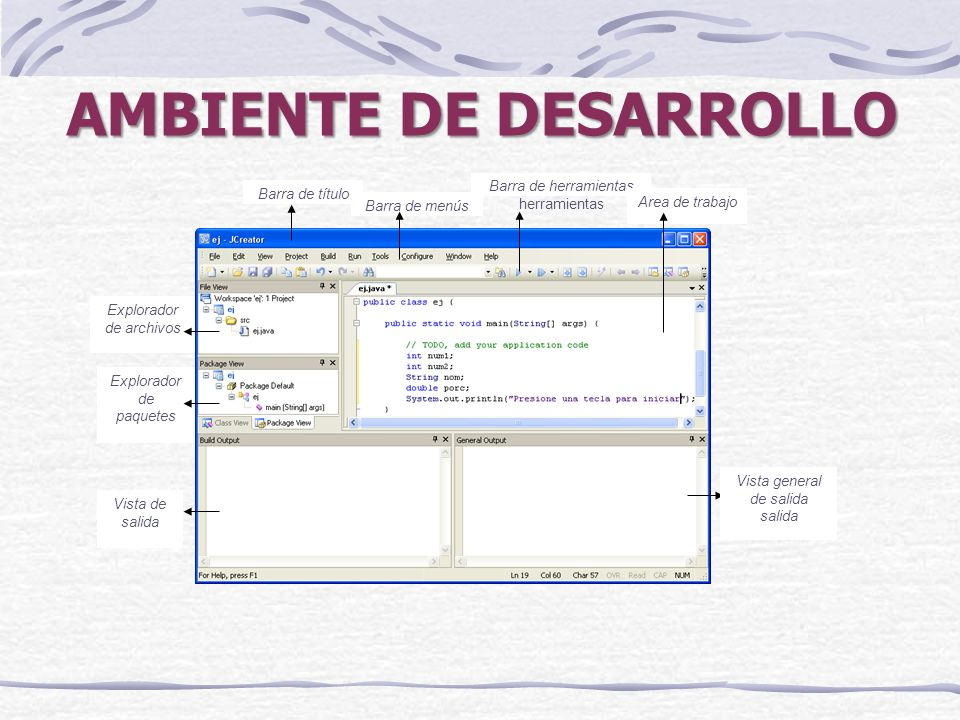 AMBIENTE DE DESARROLLO Barra de menús Barra de herramientas herramientas Barra de título Explorador de archivos Explorador de paquetes Vista de salida Vista general de salida salida Area de trabajo