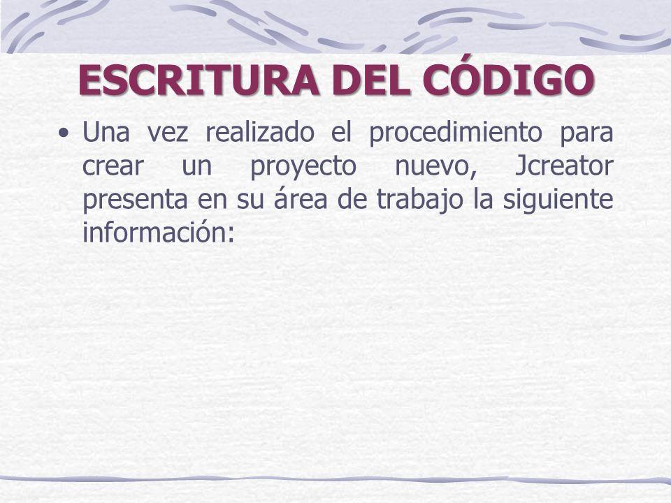 ESCRITURA DEL CÓDIGO Una vez realizado el procedimiento para crear un proyecto nuevo, Jcreator presenta en su área de trabajo la siguiente información: