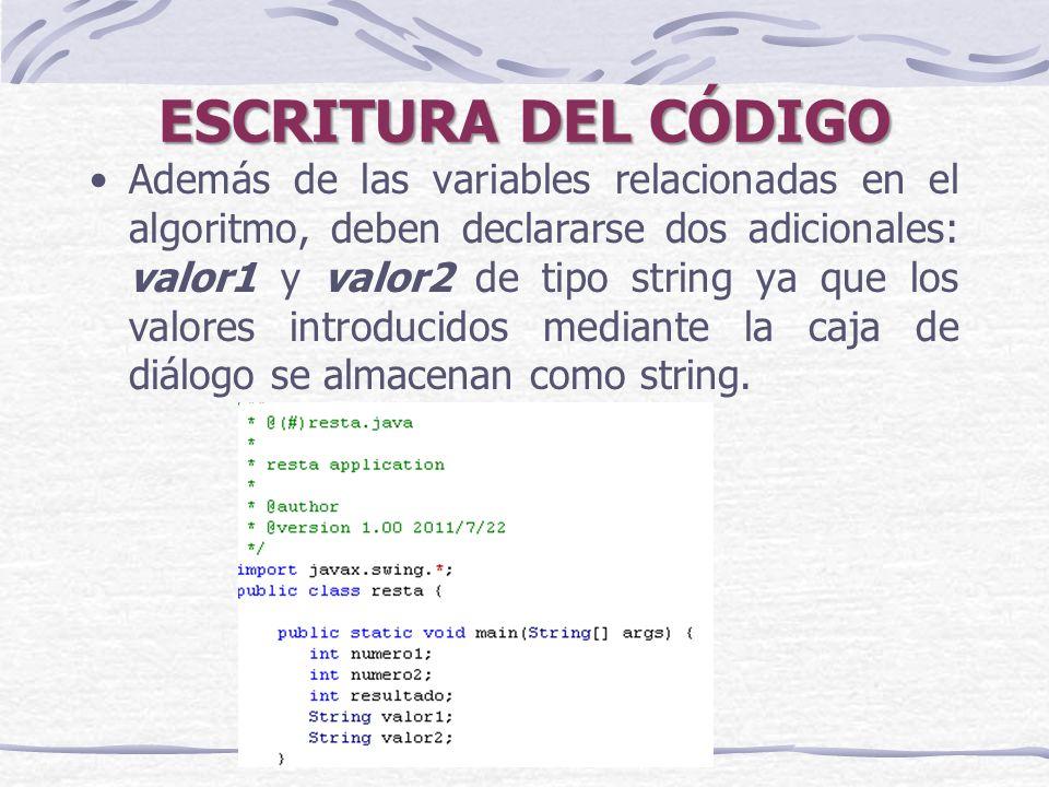 ESCRITURA DEL CÓDIGO Además de las variables relacionadas en el algoritmo, deben declararse dos adicionales: valor1 y valor2 de tipo string ya que los valores introducidos mediante la caja de diálogo se almacenan como string.