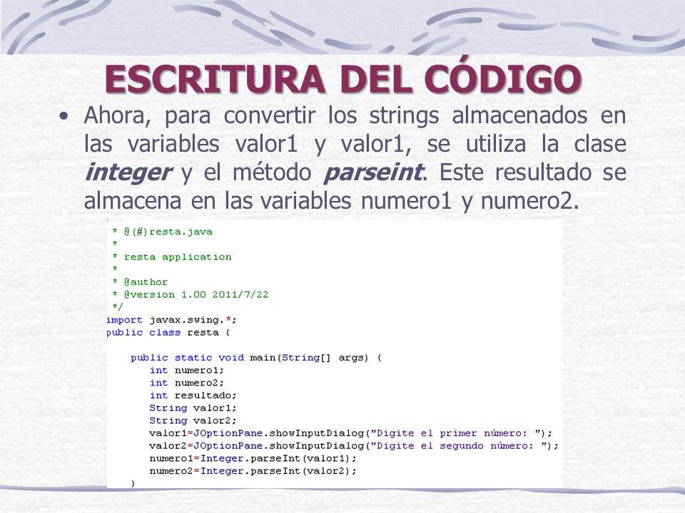 ESCRITURA DEL CÓDIGO Ahora, para convertir los strings almacenados en las variables valor1 y valor1, se utiliza la clase integer y el método parseint.