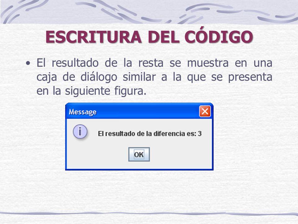 ESCRITURA DEL CÓDIGO El resultado de la resta se muestra en una caja de diálogo similar a la que se presenta en la siguiente figura.