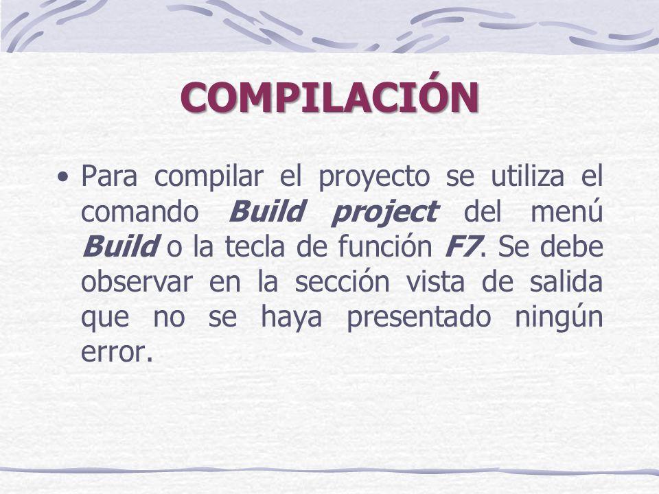 COMPILACIÓN Para compilar el proyecto se utiliza el comando Build project del menú Build o la tecla de función F7.