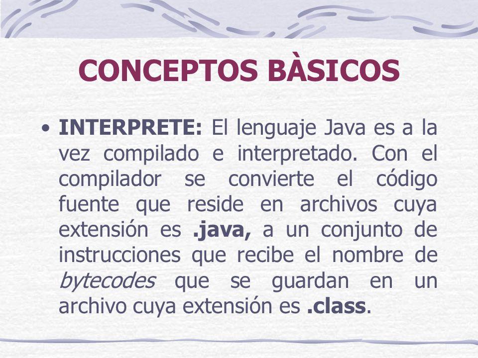 CONCEPTOS BÀSICOS INTERPRETE: El lenguaje Java es a la vez compilado e interpretado.