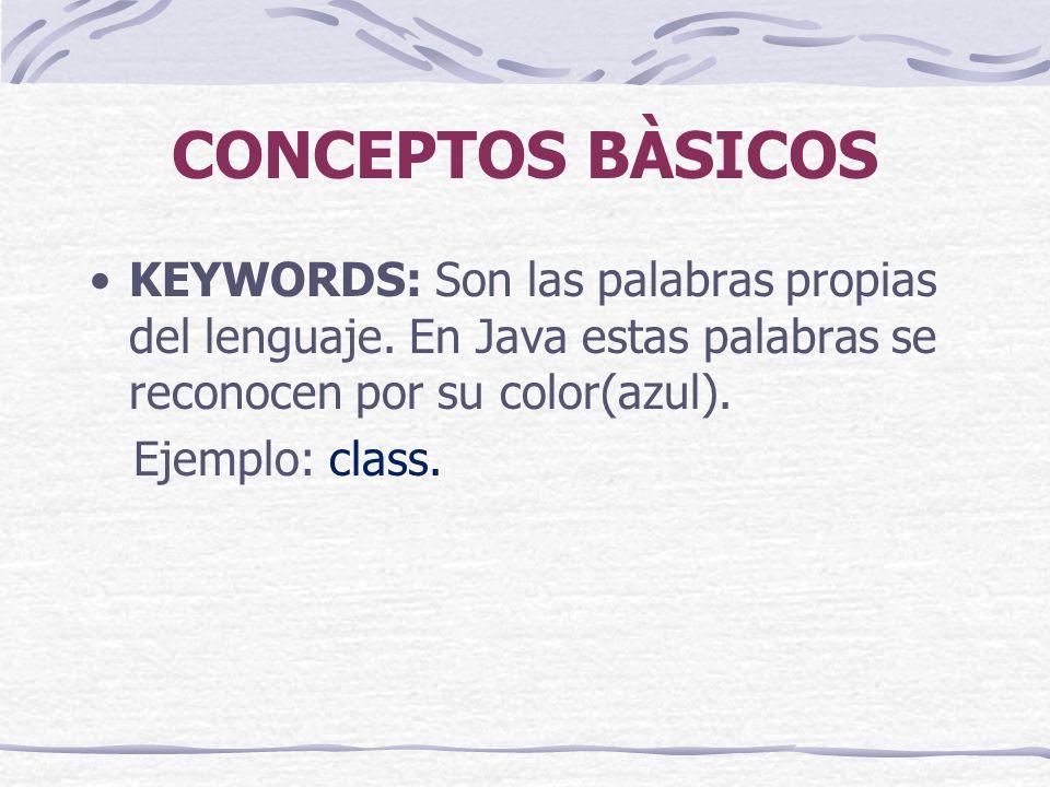 CONCEPTOS BÀSICOS KEYWORDS: Son las palabras propias del lenguaje.