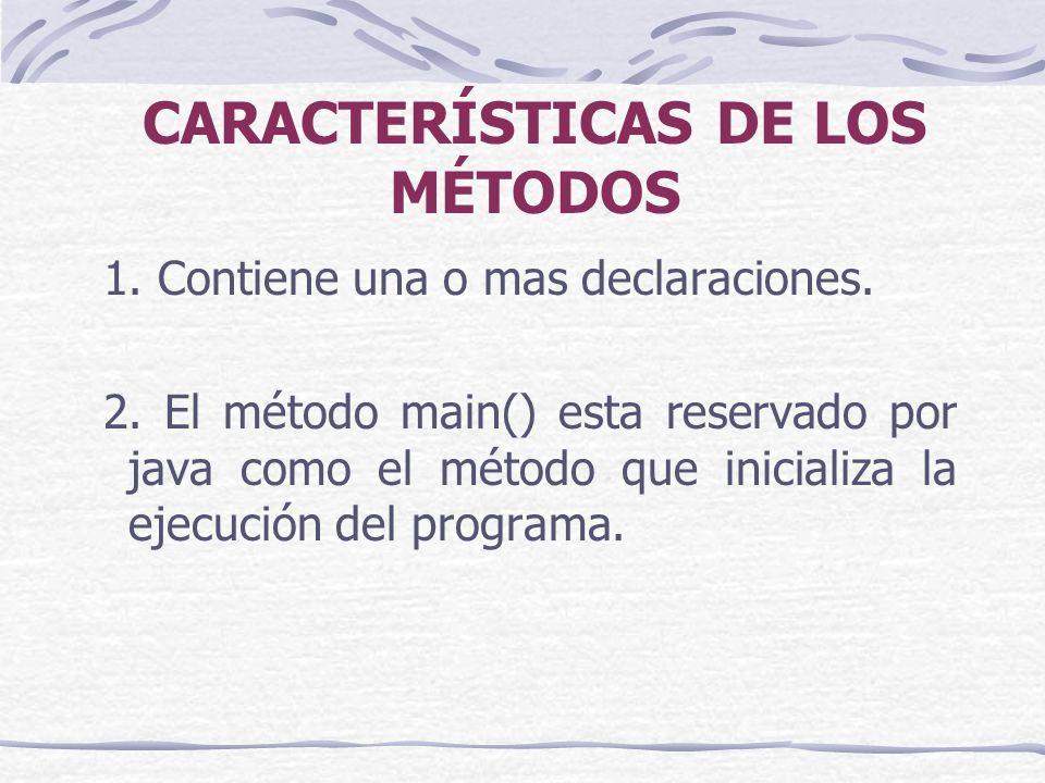 CARACTERÍSTICAS DE LOS MÉTODOS 1. Contiene una o mas declaraciones.