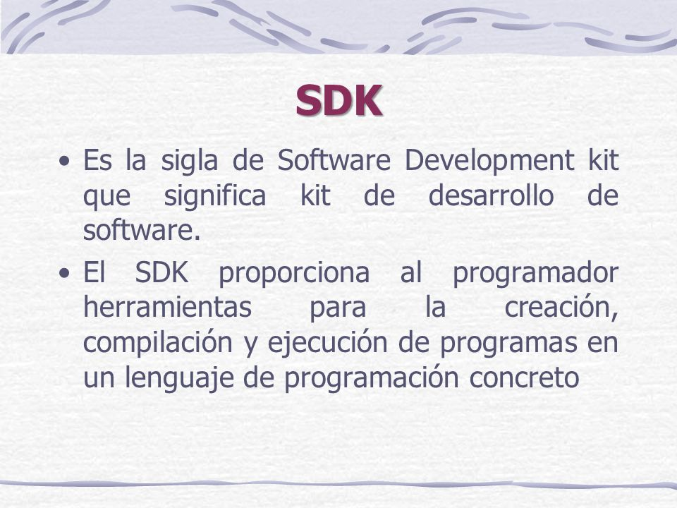 SDK Es la sigla de Software Development kit que significa kit de desarrollo de software.