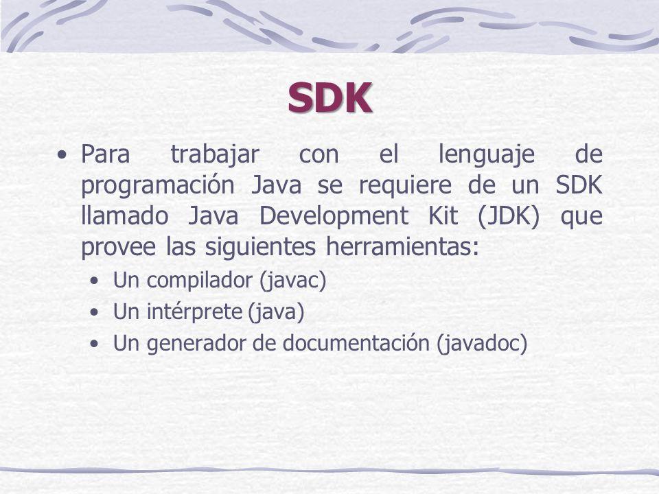 SDK Para trabajar con el lenguaje de programación Java se requiere de un SDK llamado Java Development Kit (JDK) que provee las siguientes herramientas: Un compilador (javac) Un intérprete (java) Un generador de documentación (javadoc)