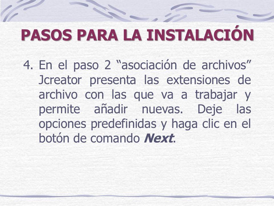 PASOS PARA LA INSTALACIÓN 4.En el paso 2 asociación de archivos Jcreator presenta las extensiones de archivo con las que va a trabajar y permite añadir nuevas.