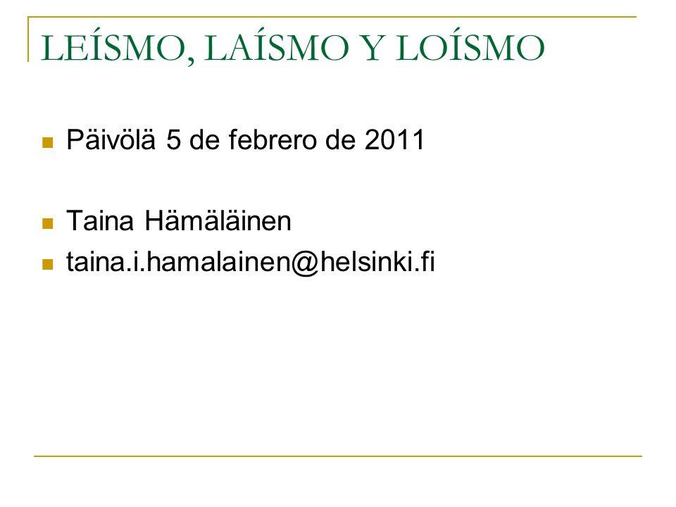 LEÍSMO, LAÍSMO Y LOÍSMO Päivölä 5 de febrero de 2011 Taina Hämäläinen taina.i.hamalainen@helsinki.fi