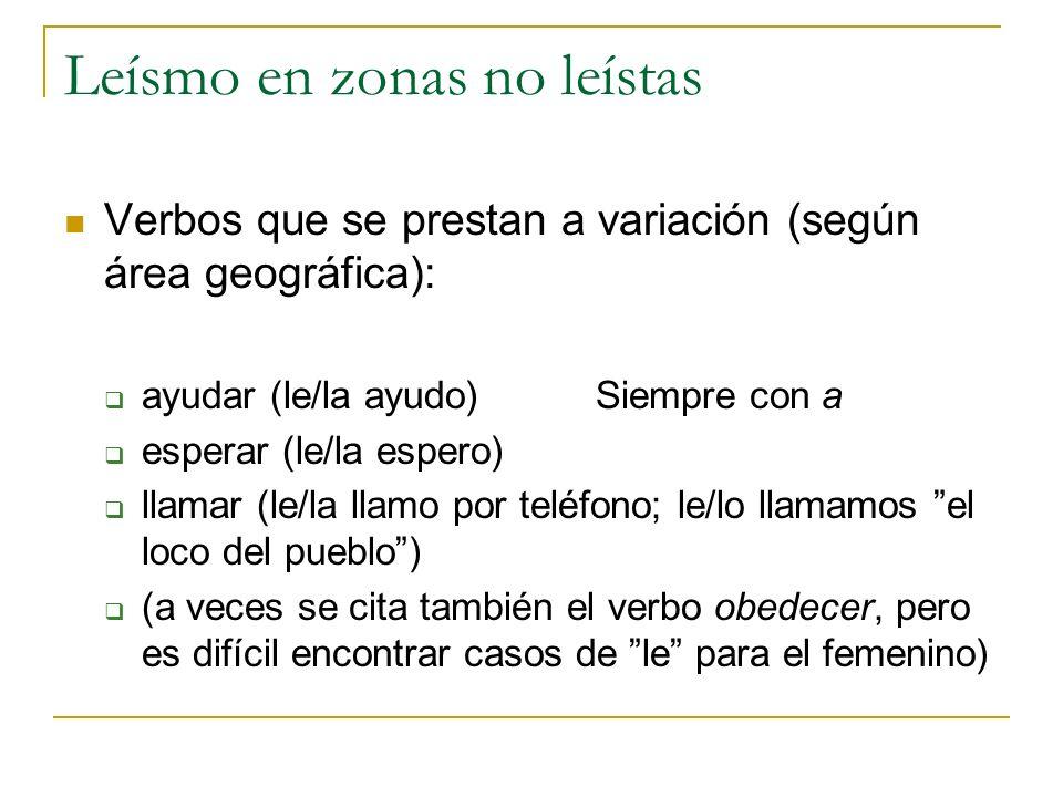 Leísmo en zonas no leístas Verbos que se prestan a variación (según área geográfica): ayudar (le/la ayudo)Siempre con a esperar (le/la espero) llamar