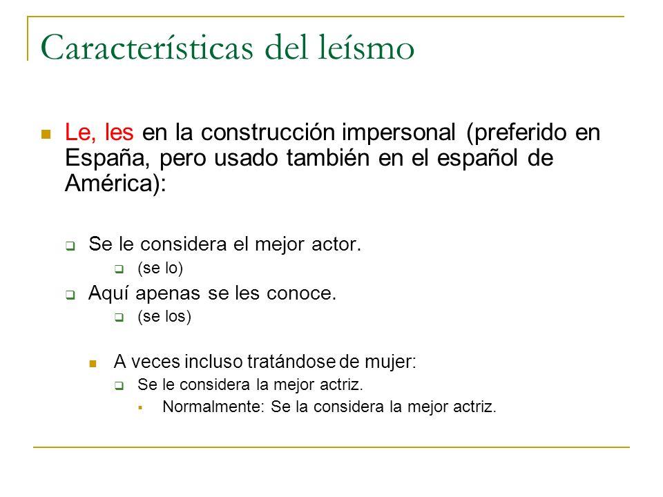 Características del leísmo Le, les en la construcción impersonal (preferido en España, pero usado también en el español de América): Se le considera e