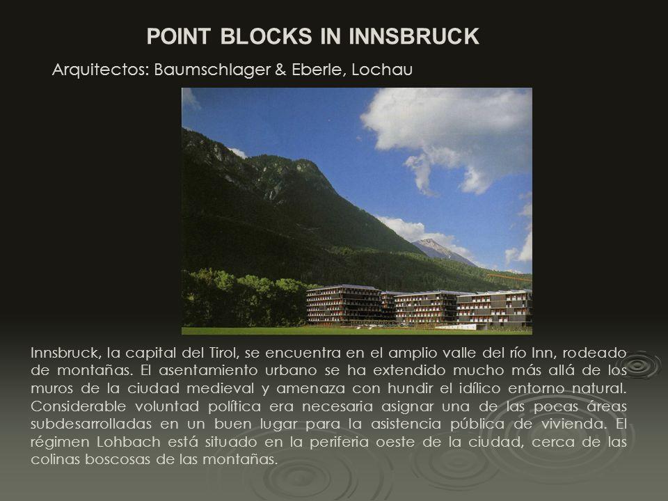 POINT BLOCKS IN INNSBRUCK Arquitectos: Baumschlager & Eberle, Lochau Innsbruck, la capital del Tirol, se encuentra en el amplio valle del río Inn, rodeado de montañas.