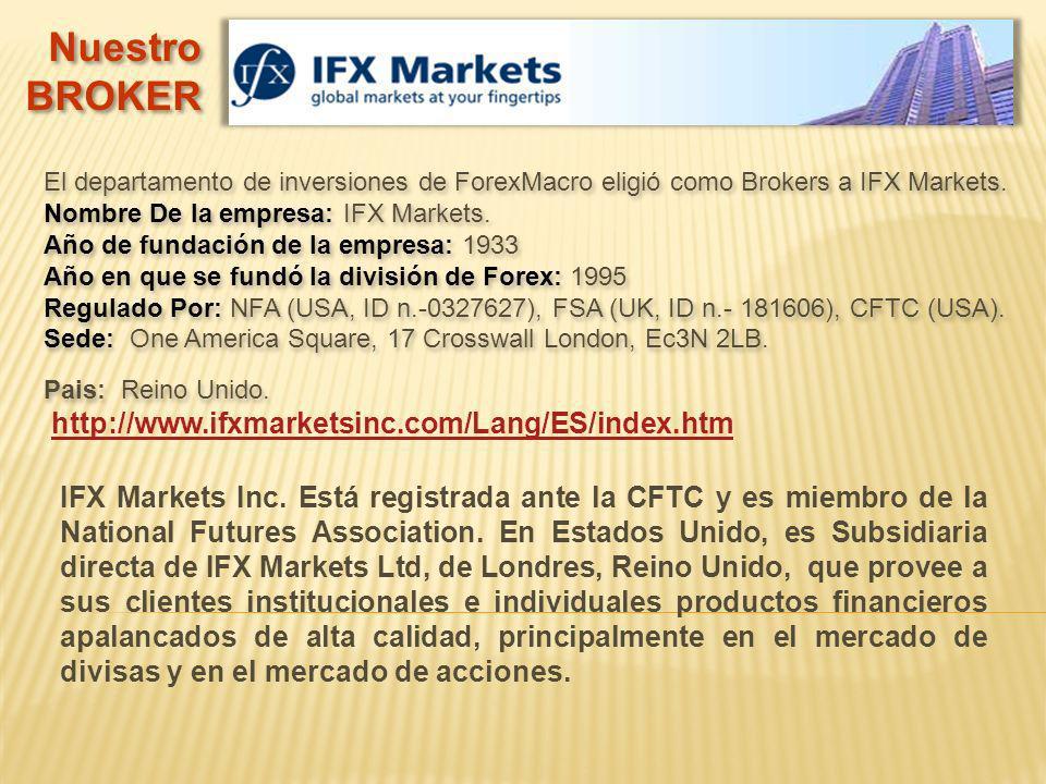 Nuestro BROKER Nuestro BROKER El departamento de inversiones de ForexMacro eligió como Brokers a IFX Markets. Nombre De la empresa: IFX Markets. Año d