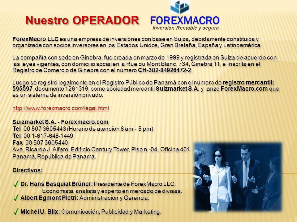 Nuestro OPERADOR FOREXMACRO FOREXMACRO ForexMacro LLC es una empresa de inversiones con base en Suiza, debidamente constituida y organizada con socios
