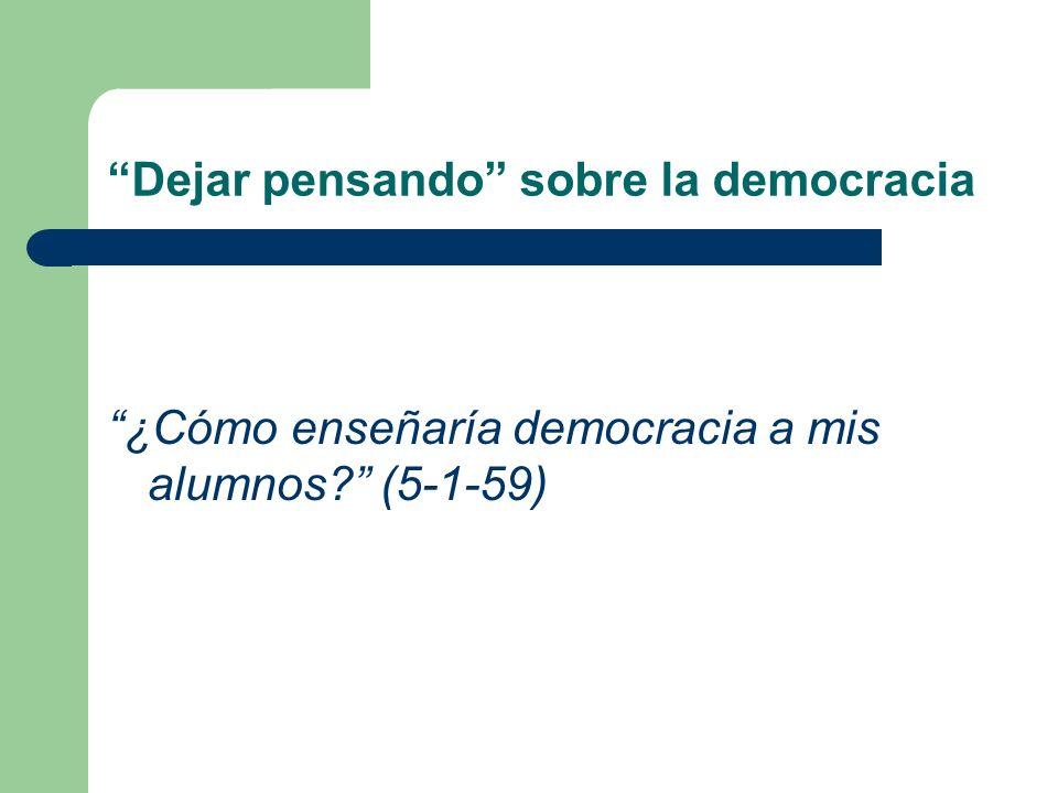 Dejar pensando sobre la democracia ¿Cómo enseñaría democracia a mis alumnos (5-1-59)