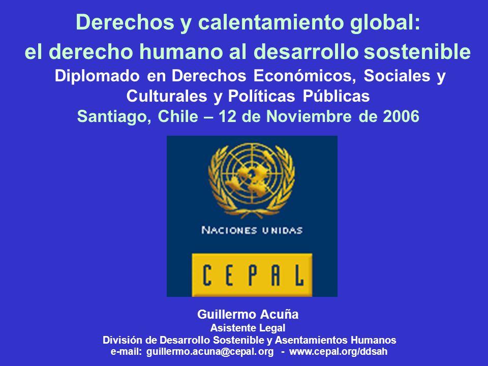 Derechos y calentamiento global: el derecho humano al desarrollo sostenible Diplomado en Derechos Económicos, Sociales y Culturales y Políticas Públic