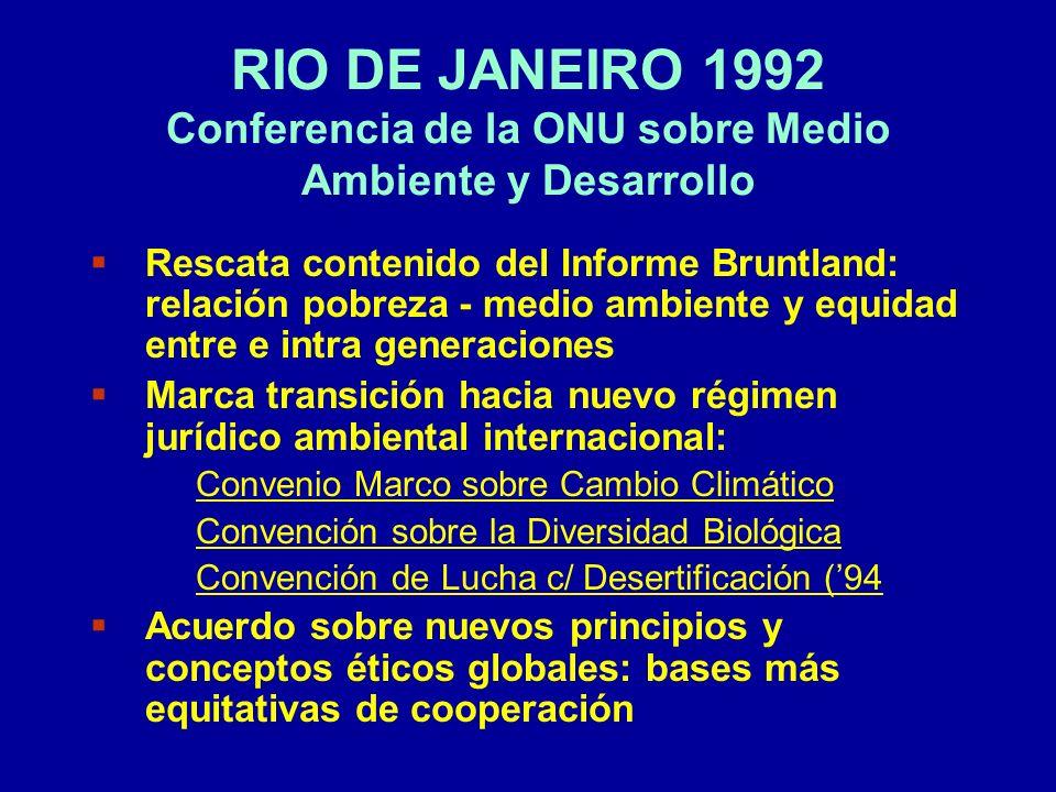 RIO DE JANEIRO 1992 Conferencia de la ONU sobre Medio Ambiente y Desarrollo Rescata contenido del Informe Bruntland: relación pobreza - medio ambiente